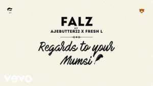 Falz - Regards To Your Mumsi Ft. Ajebutter22 & Fresh L